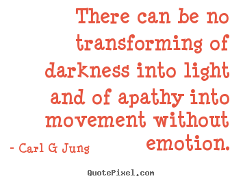 Create graphic picture quote about inspirational - There can be no transforming of darkness into light..