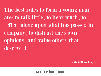 Sir William Temple picture quotes - The best rules to form a young man are: to.. - Inspirational quotes