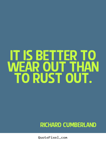 Inspirational quote - It is better to wear out than to rust out.