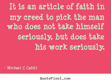 Quote about inspirational - It is an article of faith in my creed to pick the man who does..