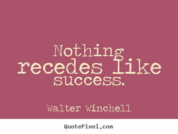 Quotes about inspirational - Nothing recedes like success.