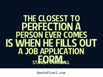Stanely J Randall picture quotes - The closest to perfection a person ever comes is.. - Inspirational quotes