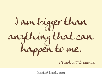 Quotes about inspirational - I am bigger than anything that can happen to me.