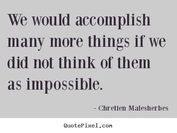 Quote about inspirational - We would accomplish many more things if we did not think..