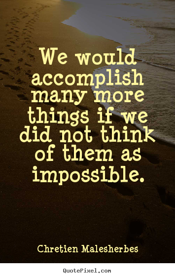 Quotes about inspirational - We would accomplish many more things if we..