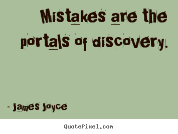 James Joyce picture quotes - Mistakes are the portals of discovery. - Inspirational quotes