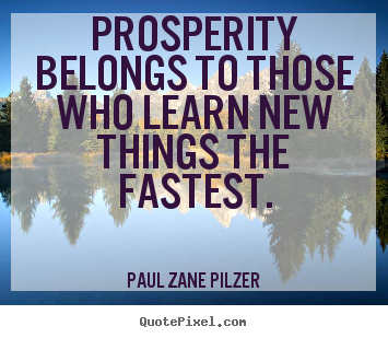 Quotes about inspirational - Prosperity belongs to those who learn new things..