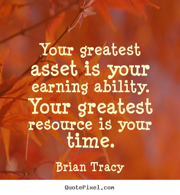 How to design image quotes about inspirational - Your greatest asset is your earning ability. your greatest resource..