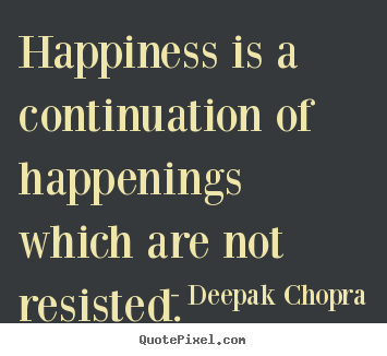 Quotes about inspirational - Happiness is a continuation of happenings..