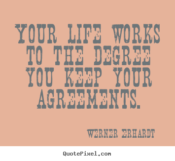 Inspirational quote - Your life works to the degree you keep your..