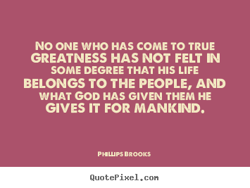 Phillips Brooks picture quotes - No one who has come to true greatness has not felt in.. - Inspirational quotes