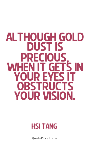 Quote about inspirational - Although gold dust is precious, when it gets..
