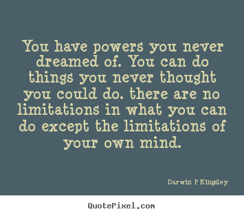 Darwin P Kingsley picture quotes - You have powers you never dreamed of. you.. - Inspirational quote