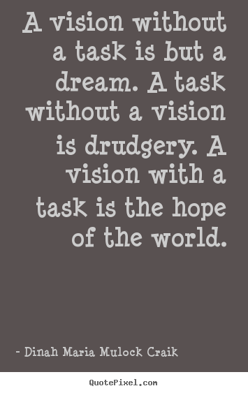 Dinah Maria Mulock Craik picture quotes - A vision without a task is but a dream. a.. - Inspirational quotes
