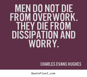 Design picture quotes about inspirational - Men do not die from overwork. they die from dissipation and..