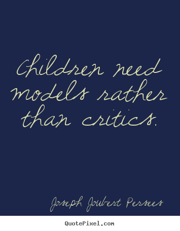 Create picture quotes about inspirational - Children need models rather than critics.