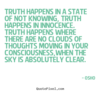 Osho picture quotes - Truth happens in a state of not knowing, truth happens in innocence... - Inspirational quote