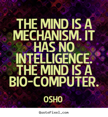 Customize picture quote about inspirational - The mind is a mechanism. it has no intelligence...