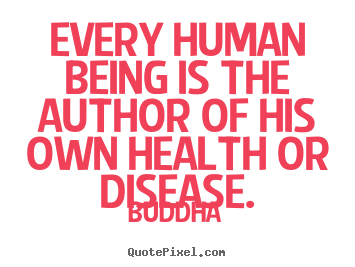 Inspirational quote - Every human being is the author of his own health..
