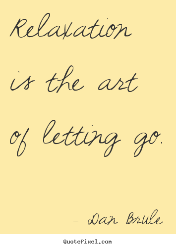 Quote about inspirational - Relaxation is the art of letting go.