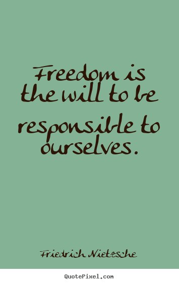 Create graphic image quotes about inspirational - Freedom is the will to be responsible to ourselves.