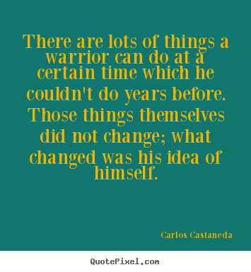 Carlos Castaneda image quotes - There are lots of things a warrior can do at a certain time which.. - Inspirational quotes