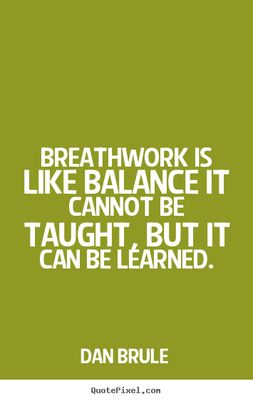 Dan Brule picture quotes - Breathwork is like balance it cannot be taught,.. - Inspirational quote