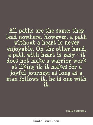 Quotes about inspirational - All paths are the same: they lead nowhere...