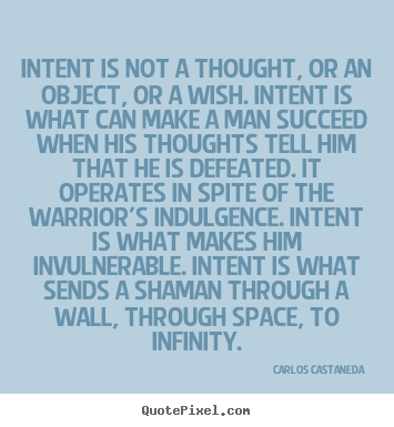 Inspirational quotes - Intent is not a thought, or an object, or a wish. intent is what can..