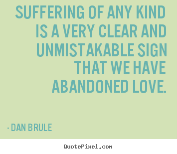Dan Brule picture quotes - Suffering of any kind is a very clear and unmistakable.. - Inspirational quotes