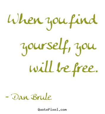 Dan Brule picture quotes - When you find yourself, you will be free. - Inspirational quote