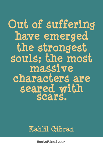 How to make picture quotes about inspirational - Out of suffering have emerged the strongest..