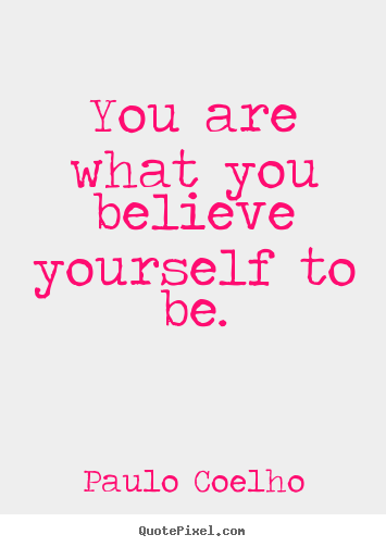 Delightful Quotes About Inspirational   You Are What You Believe Yourself To Be.