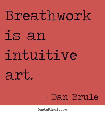 Make picture quotes about inspirational - Breathwork is an intuitive art.