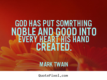 Quotes about inspirational - God has put somrthing noble and good into every heart his..