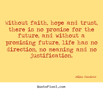Quote about inspirational - Without faith, hope and trust, there is no promise for the future,..