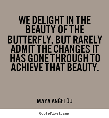 Design photo quotes about inspirational - We delight in the beauty of the butterfly, but..