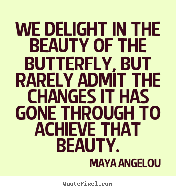 Make personalized poster quotes about inspirational - We delight in the beauty of the butterfly, but rarely admit the..