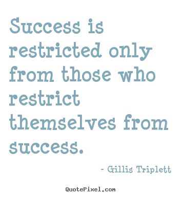 Success is restricted only from those who.. Gillis Triplett great inspirational quote