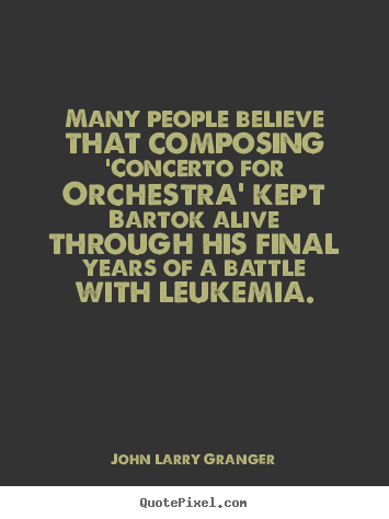 John Larry Granger picture quotes - Many people believe that composing 'concerto.. - Inspirational quote