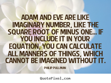 Adam and eve are like imaginary number, like the square root of.. Philip Pullman good inspirational quote
