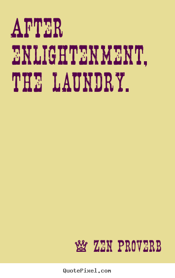 Make picture quotes about inspirational - After enlightenment, the laundry.