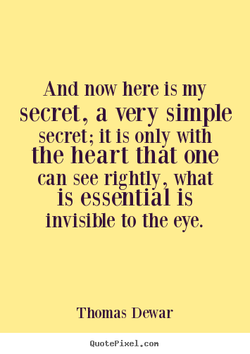 Thomas Dewar image quote - And now here is my secret, a very simple secret;.. - Inspirational quotes