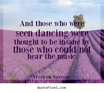 Design your own picture quote about inspirational - And those who were seen dancing were thought..