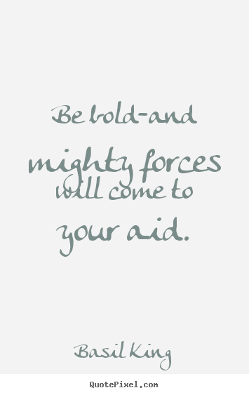 Inspirational quotes - Be bold-and mighty forces will come to your aid.