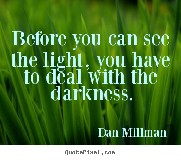 Create poster quotes about inspirational - Before you can see the light, you have to deal with the darkness.