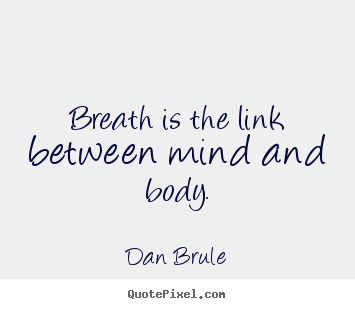 Inspirational Quotes Breath Is The Link Between Mind And