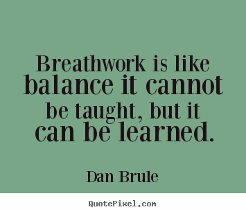 Make personalized picture sayings about inspirational - Breathwork is like balance it cannot be taught, but it can be learned.