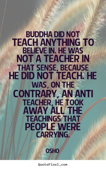Inspirational quotes - Buddha did not teach anything to believe..