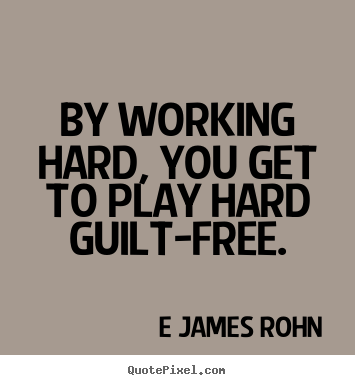 How to make picture quote about inspirational - By working hard, you get to play hard guilt-free.